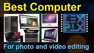 Best computer for photo and 4K video editing