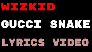 Wizkid   GUCCI SNAKE Ft Slimcase [Lyrics Video]