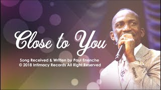 CLOSE TO YOU   Dr Paul Enenche