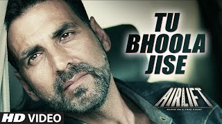 Tu Bhoola Jise - Song Video - Airlift
