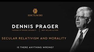 Edictum Dei Conference - Dennis Prager - Secular Relativism And Morality