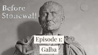 Before Stonewall, Episode 1: Galba