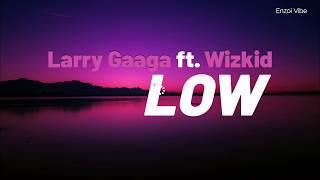 Larry Gaaga   Low Ft WizKid