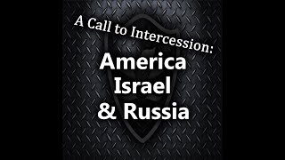 Video - A Call to Intercession: America, Israel & Russia