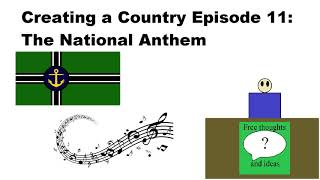 Creating A Country Episode 11: The National Anthem