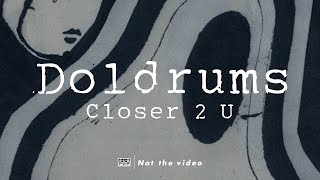 Doldrums - Closer 2 U