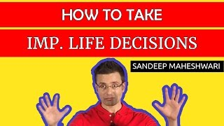How to take Important Decisions in Life by Sandeep Maheshwari (MOTIVATIONAL VIDEO) in Hindi