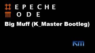 "Depeche Mode - ""Big Muff (K_Master Bootleg)"" [DEMO]"
