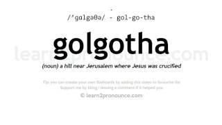 Golgotha pronunciation and definition