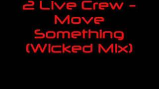 2 Live Crew - Move Something (Wicked Mix)