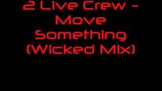 2 Live Crew - Move Something (Wicked Mix)
