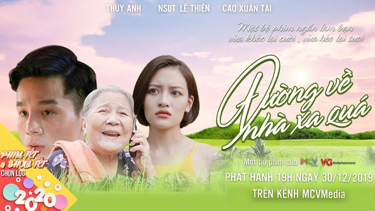 ĐƯỜNG VỀ NHÀ XA QUÁ | Cao Xuân Tài, Thùy Anh, Lê Thiện | Phim Tết 2020