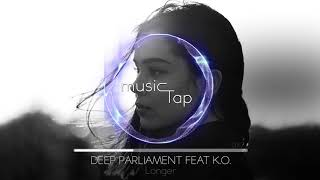 Deep Parliament feat K.O. - Longer [PREMIERE]