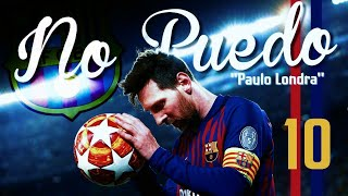 "Lionel Messi 2019 - NO PUEDO ""Paulo Londra"" - Insane Skills and Goals"