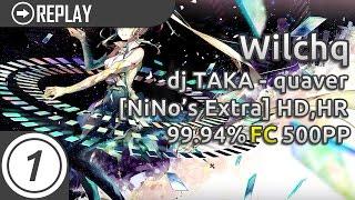 Wilchq | dj TAKA - quaver [NiNo's Extra] HD,HR 99.94% 61.07 UR 500pp #1