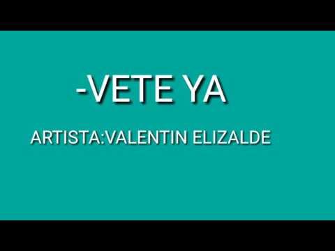 VETE YA-VALENTIN ELIZALDE-(LETRA)