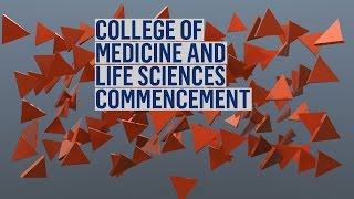 College of Medicine and Life Sciences Commencement