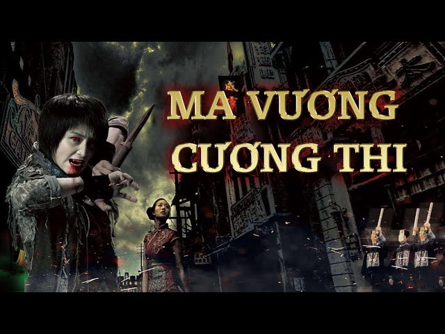Phim Lẻ Hay 2020: MA VƯƠNG CƯƠNG THI (Thuyết Minh)