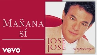 Mañana Sí (Audio) - José José (Video)