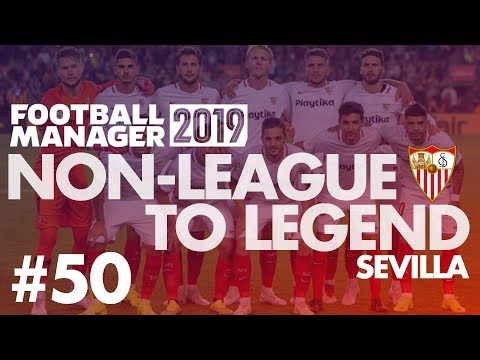 Non-League to Legend FM19 | SEVILLA | Part 50 | ROMA | Football Manager 2019