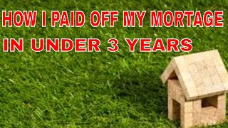 How I Paid off my mortgage in under 3 years by understanding these concepts