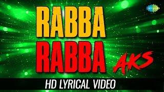 Rabba Rabba - Duet | Lyrical | Aks | Sukhwinder Singh