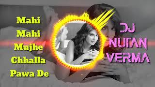 Mahi Mahi Menu Chhalla Pawa De Priyanka Chopra Dj Song Mix By Dj Nutan Verma Fatehpur