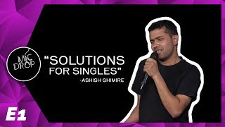 Mic Drop New Nepali Stand Up Comedy | Solution For Single | Ashish Ghimire