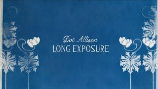 "Dot Allison – ""Long Exposure"""