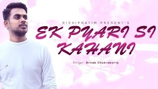 Ek Pyari Si Kahani (एक प्यारी सी कहानी ) by Arnab Chakraborty - Popular Hindi Romantic Song