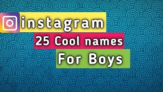 Instagram 25 cool names for boys |