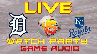 Detroit Tigers Vs Kansas City Royals LIVE AUDIO Watch Party