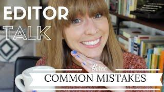 Editor Talk | 3 Mistakes New Authors Make