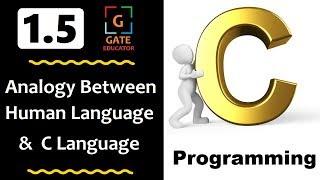 1.5 -  Analogy between Human Language & C | GATE Lectures | C Programming Tutorial  | HINDI Tutorial