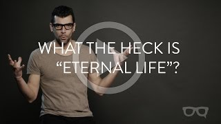 """What The Heck Is """"Eternal Life""""?"""