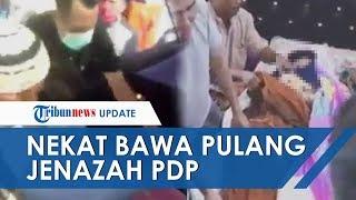 (POPULER) Video Jenazah PDP Corona Nekat Dibawa Pulang Keluarga hingga Buka Plastik Pembungkus Jasad