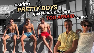asking *pretty boys* questions girls are too afraid to ask them