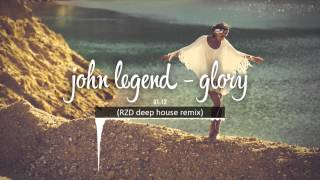 John Legend - Glory [ RZD Deep House Remix ]