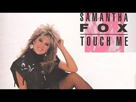 Samantha Fox - Touch me  (I Want Your Body) - 80's lyrics