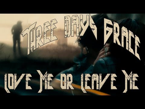 Three Days Grace - Love Me Or Leave Me.