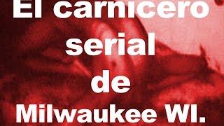 el carnicero asesino  serial de Milwaukee WI.