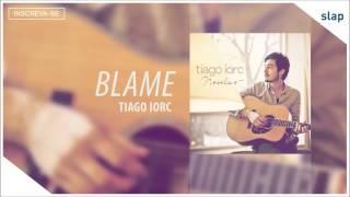TIAGO IORC - Blame (Tiago Iorc Novelas) [Áudio Oficial]