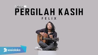 Pergilah Kasih Chrisye ( Felix Irwan Cover )