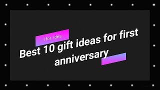 Best 10 gift ideas for first anniversary//I for Idea.