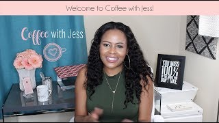 "Welcome to ""Coffee with Jess"" 