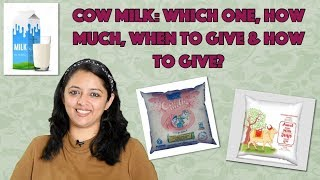 COW MILK: Which One, How Much, When To Give & How To Give?