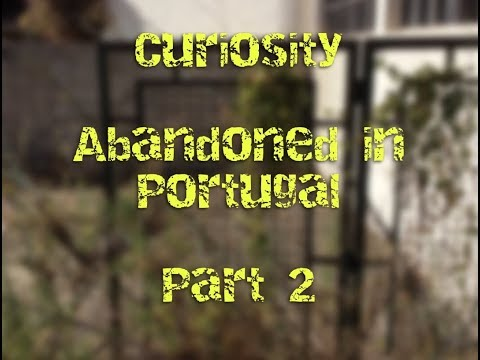 Abandoned In Portugal - Part 2