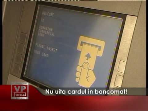 Nu uita cardul in bancomat!
