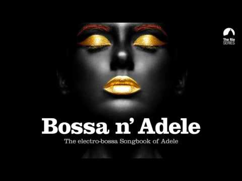 Download Bossa n' Adele - Full Album! - The Sexiest Electro-bossa Songbook of Adele Mp4 HD Video and MP3