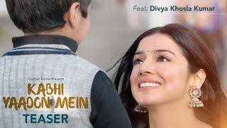 Kabhi Yaadon Mein Song Teaser | Divya Khosla Kumar | Arijit Singh, Palak Muchhal